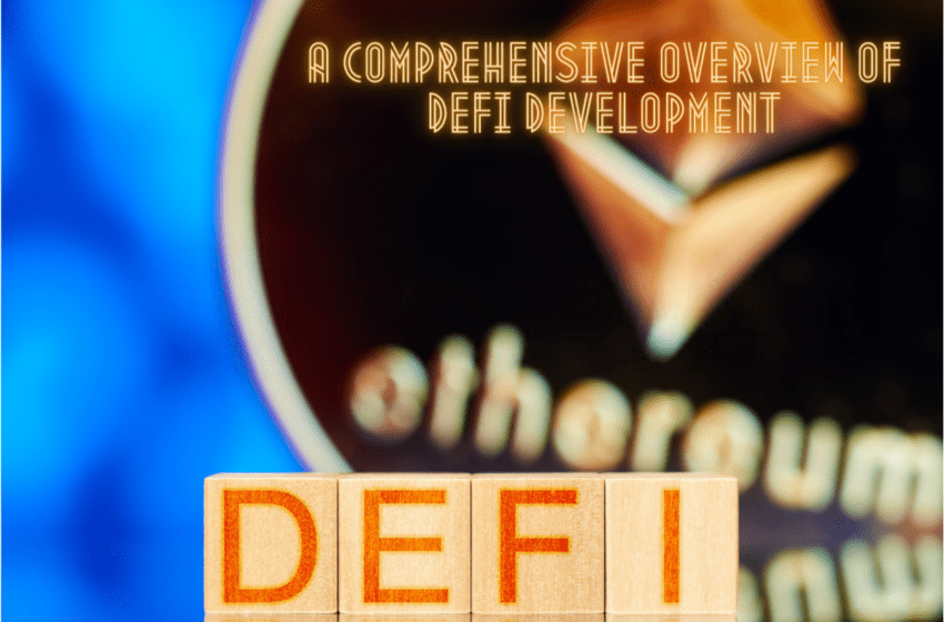 A Comprehensive Overview Of Defi Development